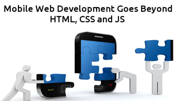Mobile Web Development Goes Beyond HTML CSS and JS